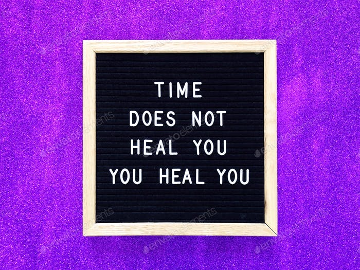 Time does not heal you