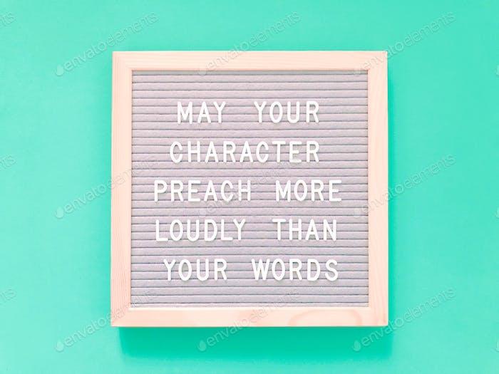 Möge dein Charakter lauter predigen als deine Worte. Zitat.