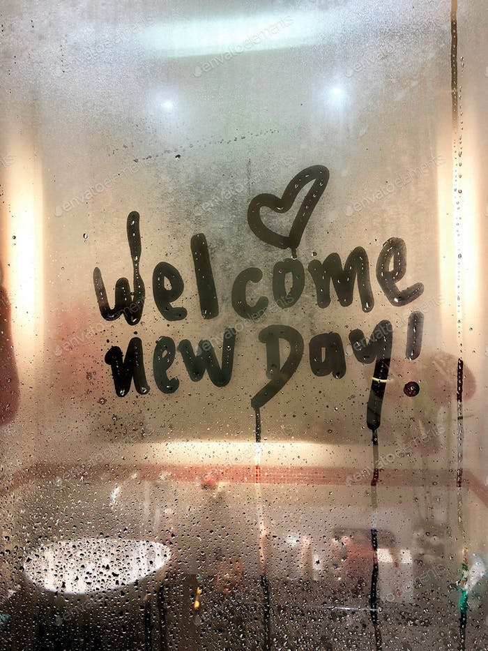 Welcome new day! Words of encouragement at the beginning of the day after a refreshing shower. A goo