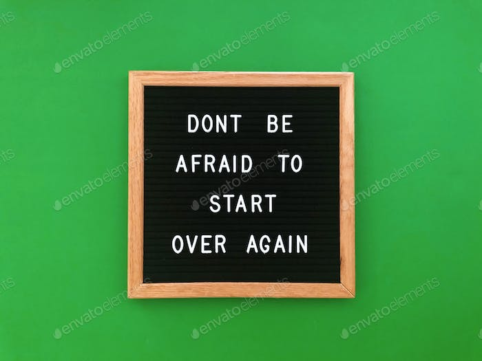 Don't be afraid to start again