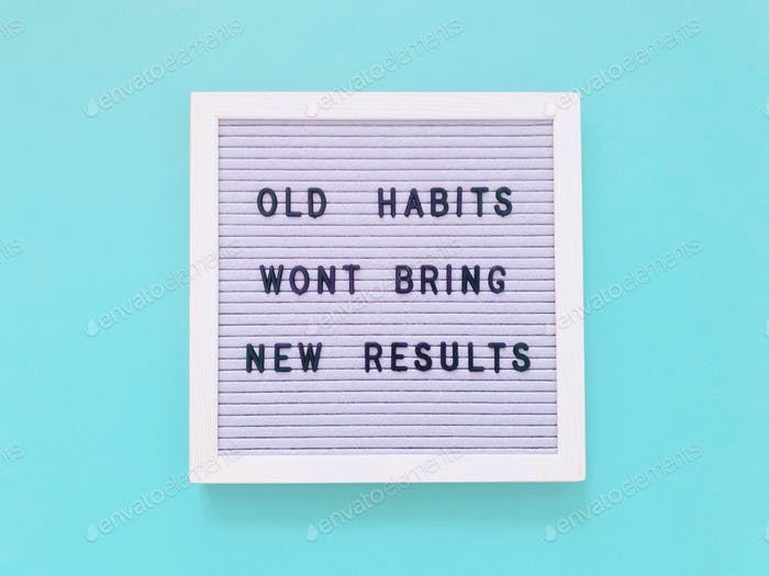 Old habits won't bring new results. Quote. Quotes.