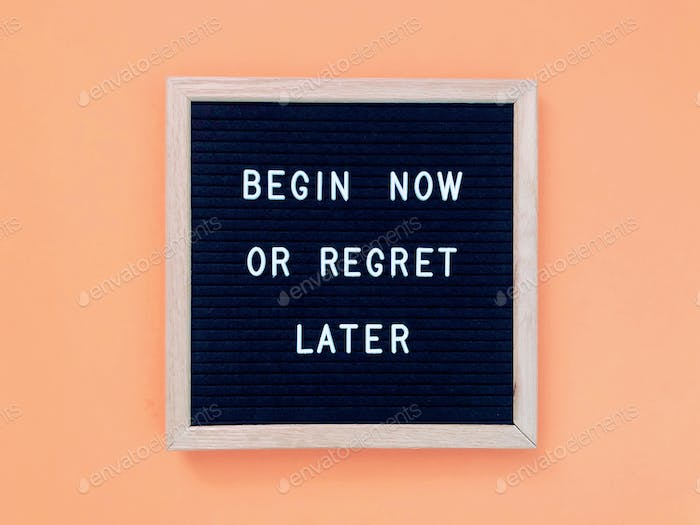 Begin now or regret later. Quote. Quotes. Self motivation. Life motivation.