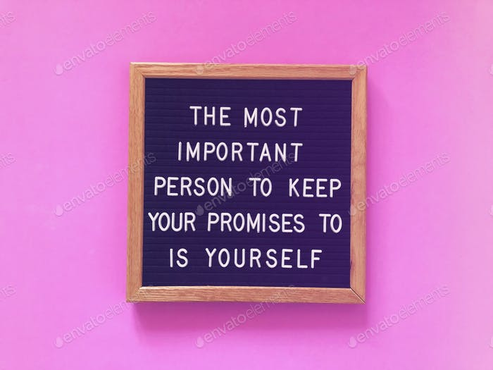 The most important person to keep your promises to is yourself