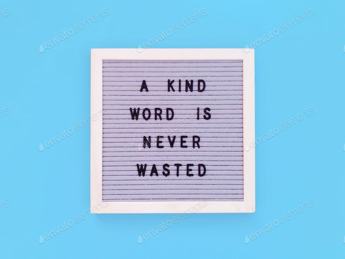A kind word is never wasted. Be kind. Quote. Quotes. Great quotes. Message board.