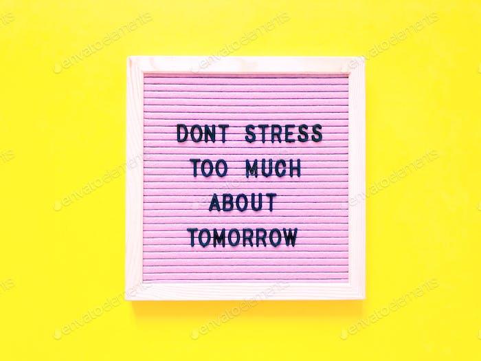 Stressen Sie nicht zu viel über morgen