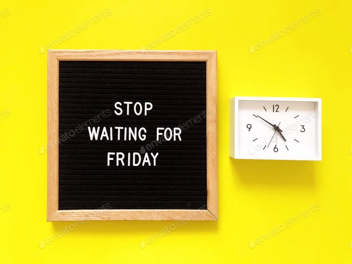 Stop waiting for Friday. Inspiration. Inspirational. Clock. Office. Job. Work. Working.