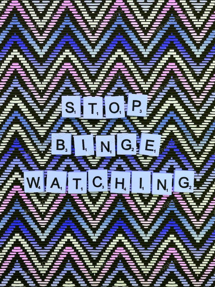 Stop binge watching.