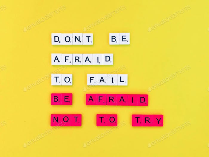 Don't be afraid to fail. Be afraid not to try. Dare to dream. Dare to fail.