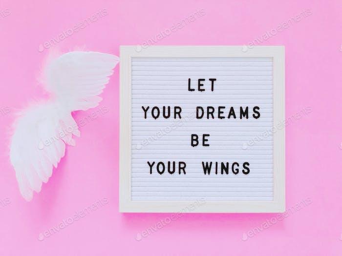 Lass deine Träume deine Flügel sein.