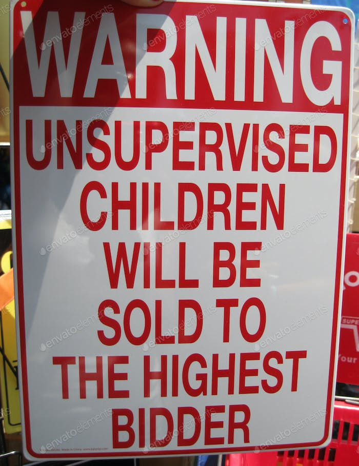 "A funny warning sign. ""Unsupervised children will be sold to de highest bidder"" at the store."