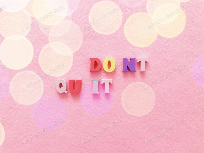 Don't quit. Do it. Words of motivation. Motivational words. Motivational quotes.