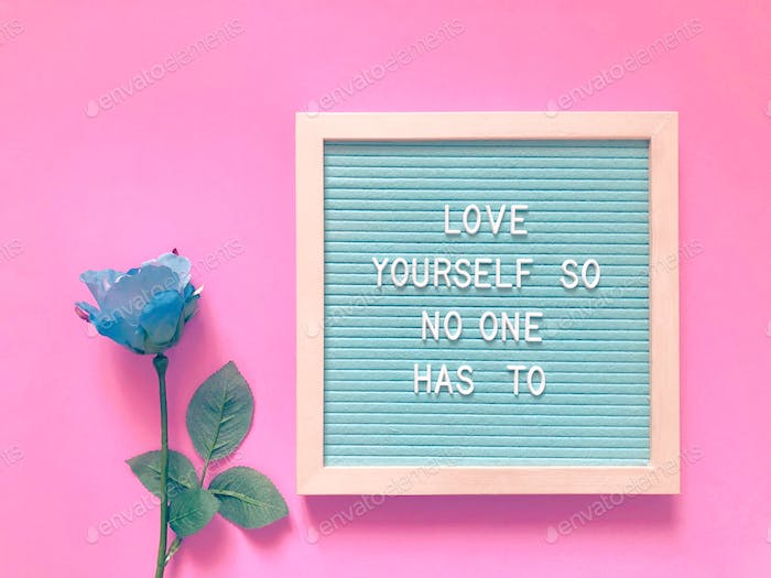 Love yourself so no one has to
