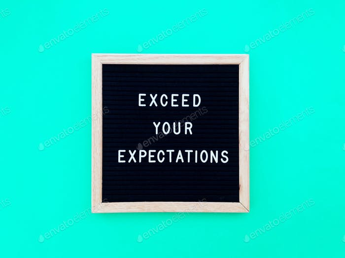 Exceed your expectations