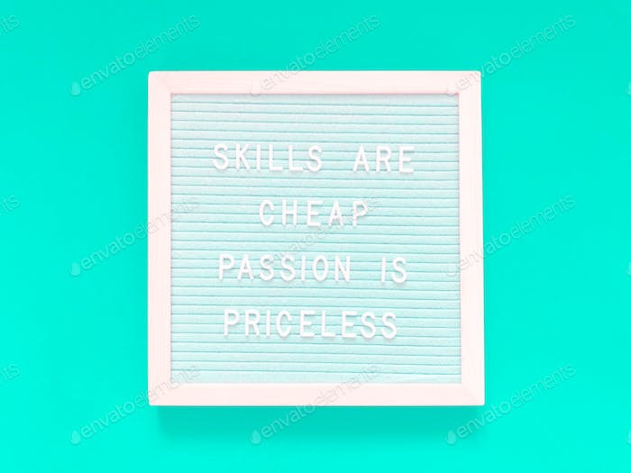 Skills are cheap. Passion is priceless. Gary Vee quote.