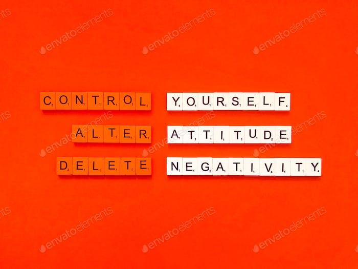 Control yourself.  Alter attitude. Delete negativity.