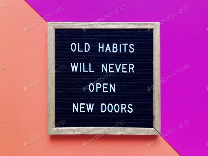 Old habits will never open new doors. Quote. Quotes.