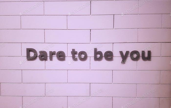 Wagen Sie, Sie zu sein