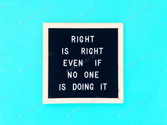 Right is right even if no one is doing it.
