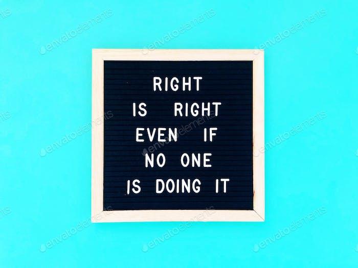Richtig ist richtig, auch wenn es niemand tut.