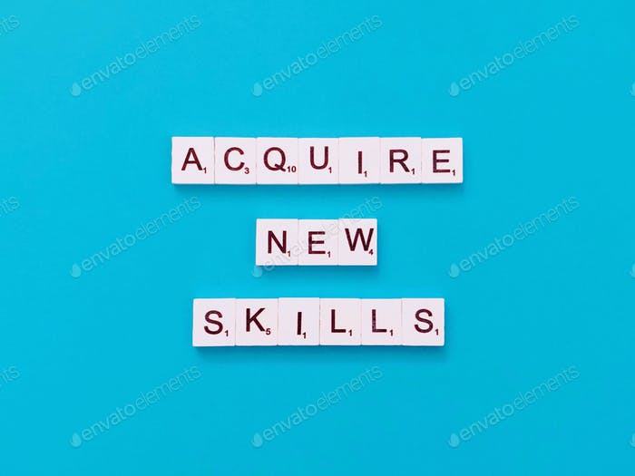 Acquire new skills.