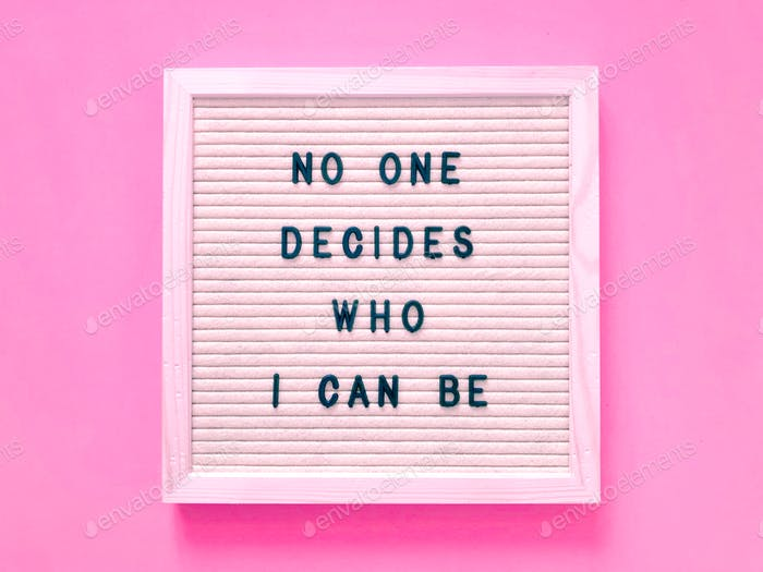 No one decides who I can be.