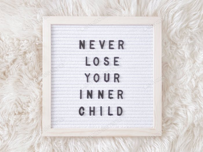 Verliere niemals dein inneres Kind.