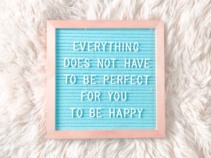Everything does not have to be perfect for you to be happy. Quote. Happiness.