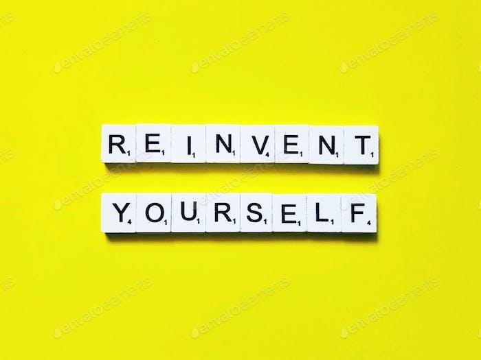 Erfinde dich neu.
