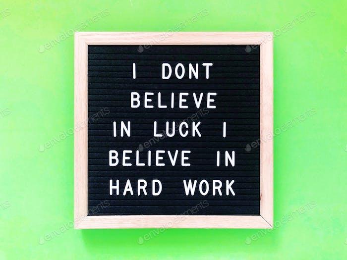 I don't believe in luck. I believe in hard work.