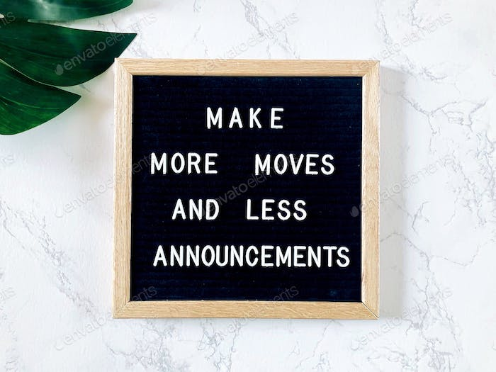 Make more moves and less announcements