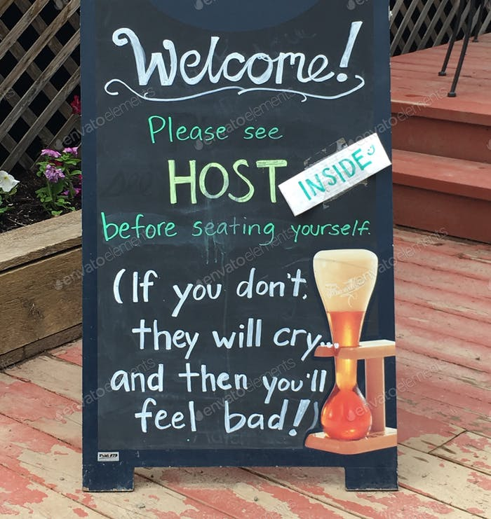 Funny sign at a restaurant: please see host before seating yourself if you don't they will cry and