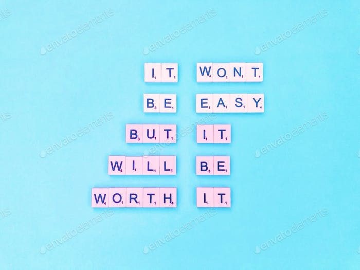 It won't be easy, but it will be worth it. Great quote. Sayings and quotes. Scrabbles.