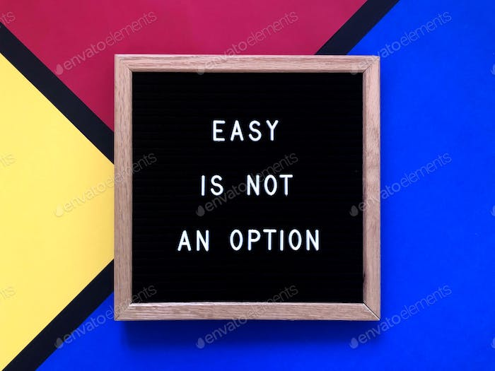 Easy is not an option