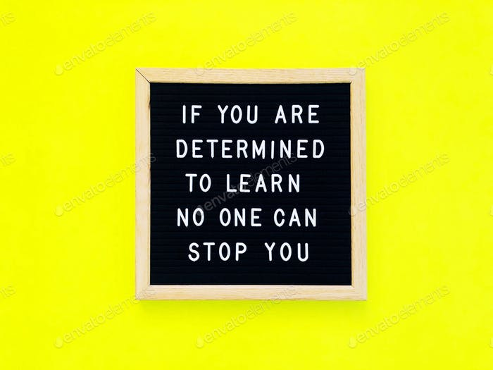 If you are determined to learn no one can stop you