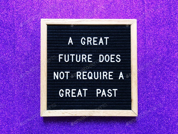 A great future does not require a great past. Great quotes.