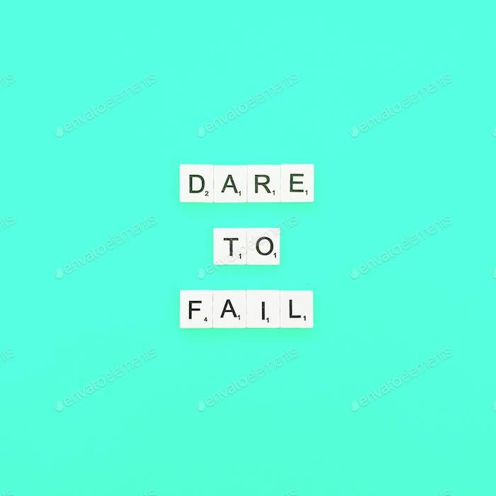Wage es zu scheitern.
