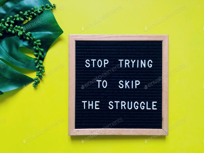 Stop trying to skip the struggle. Quote.