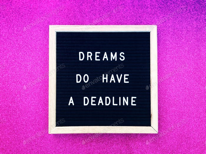 Dreams do have a deadline. Great quotes.