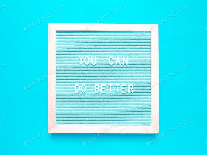You can do better. Quote. Quotes. Motivation. Motivational words. Self motivation.