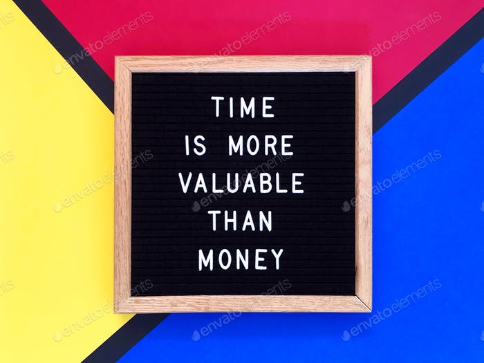 Time is more valuable than money. Quote.