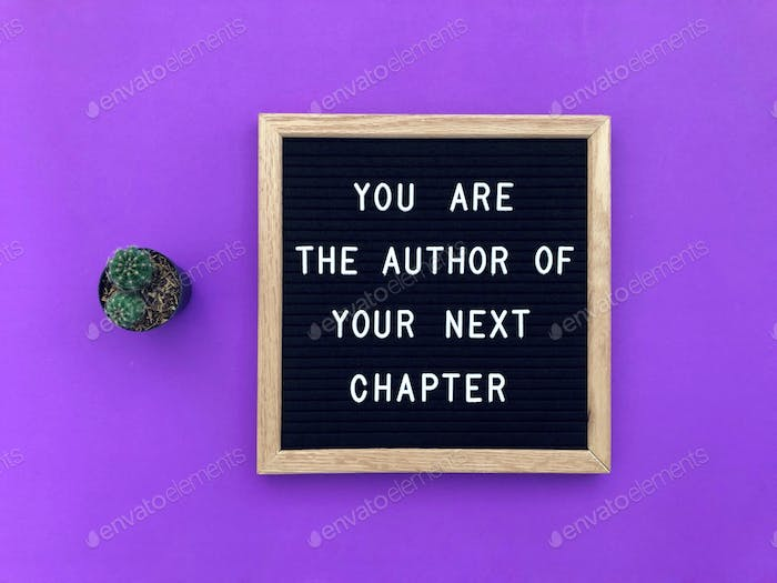 You are the author of your next chapter