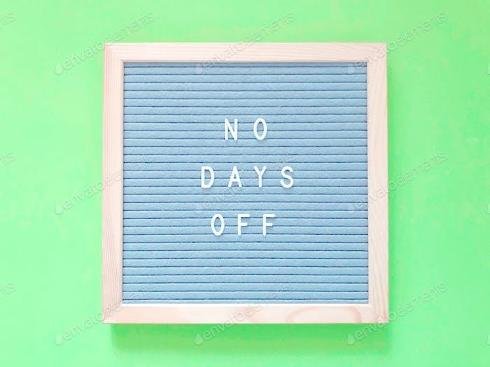 No days off.