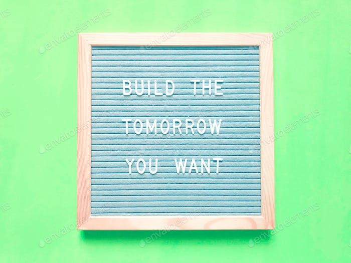 Baue das Morgen auf, das du willst. Zitat. Zitate.