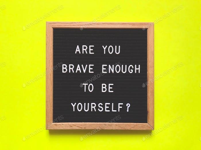 Bist du mutig genug, du selbst zu sein? Zitat. Zitate.
