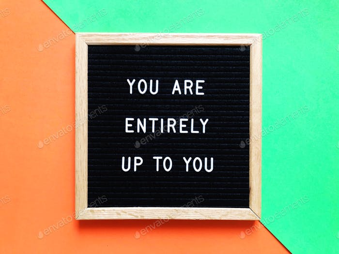 You are entirely up to you. Quote. Quotes. Inspiration. Inspirational. Inspiring. Inspire. Inspired.