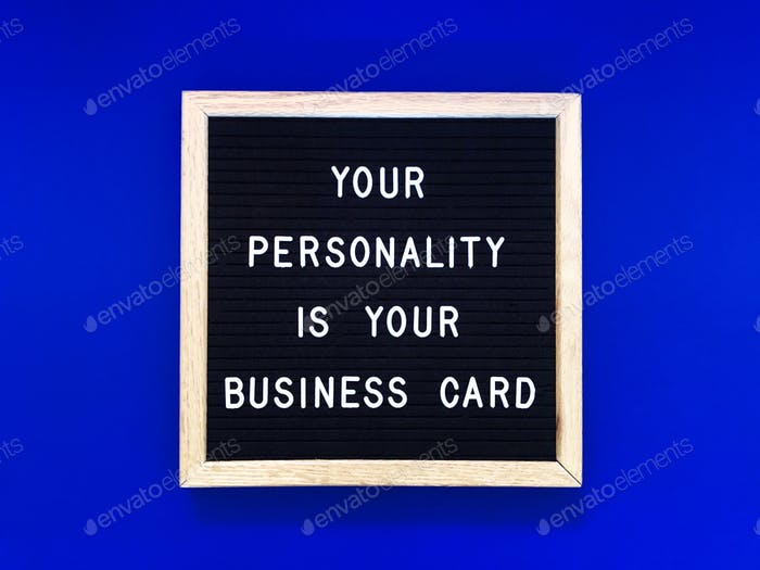 Your personality is your business card. Quote.
