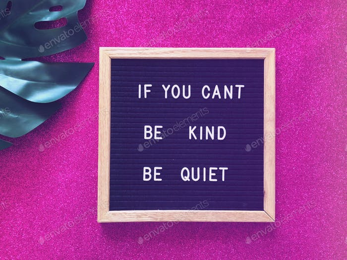 If you can't be kind, be quiet