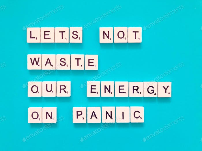 Let's not waste our energy on panic. Quote.