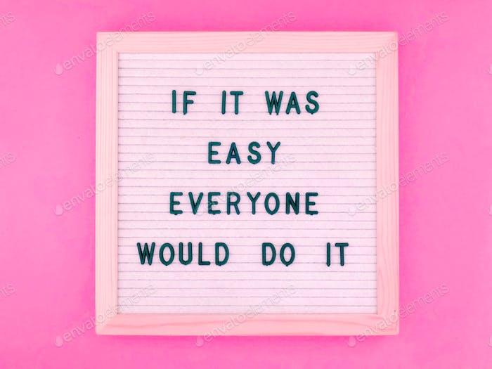 Wenn es einfach wäre, würden es alle tun.