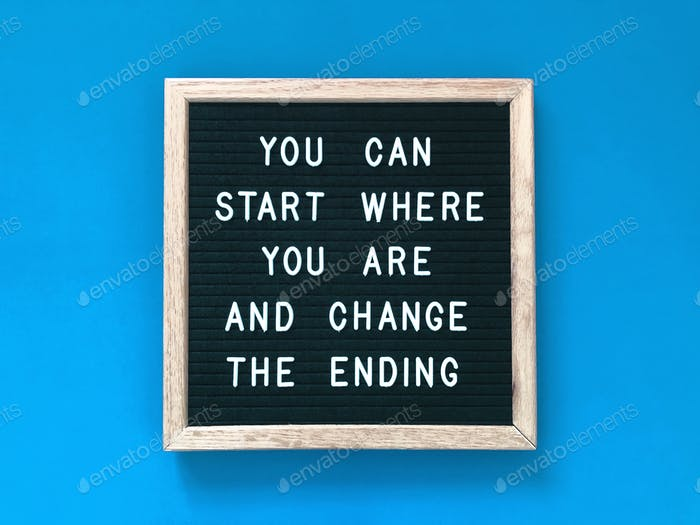 You can start where you are and change the ending. Quote. Quotes. Inspiration.